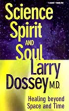 Science, Spirit, and Soul by Larry Dossey