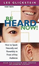 Be Heard Now!: How to Speak Naturally and…