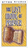 Braden, Gregg: The Lost Mode of Prayer