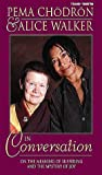 Chodron, Pema: Pema Chodron and Alice Walker in Conversation: On the Meaning of Suffering and the Mystery of Joy