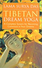 Tibetan Dream Yoga: A Complete System for…
