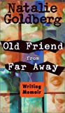 Goldberg, Natalie: Old Friend from Far Away: How to Write a Memoir