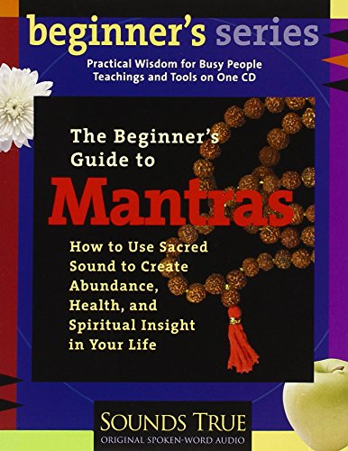 the-beginners-guide-to-mantras-how-to-use-sacred-sound-to-create-abundance-health-and-spiritual-insight-in-your-life-beginners-ser