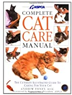 ASPCA Complete Cat Care Manual: The Ultimate…