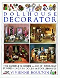 Boulton, Vivienne: The Dollhouse Decorator/the Complete Guide to Do-It-Yourself Furnishings for Dolls and Dollhouses