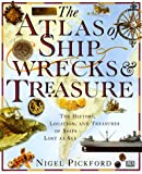 Pickford, Nigel: The Atlas of Shipwrecks & Treasure: The History, Location, and Treasures of Ships Lost at Sea