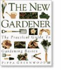 Greenwood, Pippa: The New Gardener: The Practical Guide to Gardening Basics