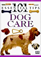 101 Essential Tips: Caring for Your Dog by…