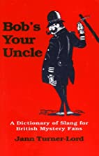 Bob's Your Uncle: A Dictionary of Slang for…