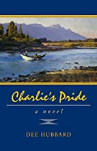 Charlie's Pride: A Novel by Dee Hubbard