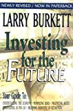 Burkett, Larry: Investing for the Future