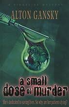 A Small Dose of Murder by Alton Gansky