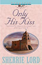 Only His Kiss (Promises, a Romance) by…