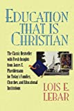 Lebar, Lois E.: Education That Is Chritian