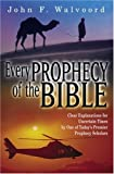 John F. Walvoord: Every Prophecy of the Bible: Clear Explanations for Uncertain Times by One of Today's Premier Prophecy Scholars