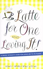 Latte for One and Loving It! by Tosha…