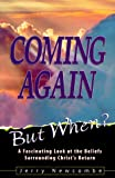 Newcombe, Jerry: Coming Again: But When? a Fascinating Look at the Beliefs Surrounding Christ's Return