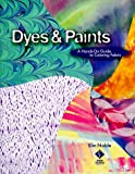 Noble, Elin: Dyes &amp; Paints: A Hands-On Guide to Coloring Fabric