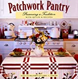 Halferty, Suzette: Patchwork Pantry: Preserving a Tradition With Quilts &amp; Recipes