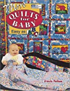 More Quilts for Baby: Easy As ABC by Ursula…