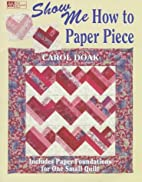 Show Me How to Paper Piece by Carol Doak