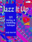 Murrah, Judy: Jazz It Up: 101 Stitching &amp; Embellishing Techniques