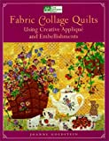 Goldstein, Joanne: Fabric Collage Quilts: Using Creative Applique and Embellishments