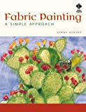 Eckley, Ginny: Fabric Painting: A Simple Approach