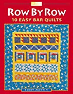 Row by Row : 10 Easy Bar Quilts by Terry…