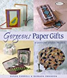 Carroll, Susan: Gorgeous Paper Gifts: More Than 20 Quick and Creative Projects