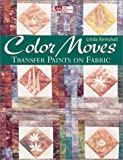 Kemshall, Linda: Color Moves: Transfer Paints on Fabric