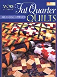 Hawley, M'Liss Rae: More Fat Quarter Quilts