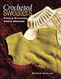 Huxley, Susan: Crocheted Sweaters: Simple Stitches, Great Designs