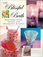 The Blissful Bath: Handmade Soaps, Scents,…