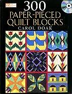 300 Paper-pieced Quilt Blocks by Carol Doak