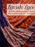 Potter, Cheryl: Lavish Lace: Knitting With Hand-Painted Yarns