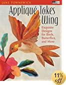 Appliqué Takes Wing: Exquisite Designs for Birds, Butterflies and More