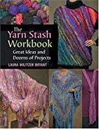 The Yarn Stash Workbook: Great Ideas And…