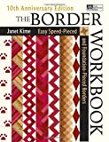 Kime, Janet: The Border Workbook: Easy Speed-Pieced &amp; Foundation-Pieced Borders