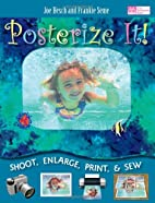 Posterize It!: Shoot, Enlarge, Print and Sew…