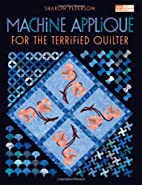 Machine Applique For The Terrified Quilter…