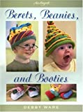 Ware, Debby: Berets, Beanies, and Booties