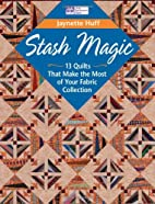 Stash Magic: 13 Quilts That Make the Most of…