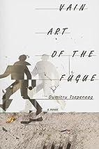 Vain Art of the Fugue by Dumitru Tsepeneag