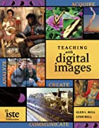 Teaching with Digital Images: Acquire,…