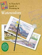 Art to Go: A Traveler's Guide to Painting in…