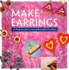 Make Earrings: 16 Projects for Creating…