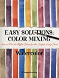 Doherty, M. Stephen: Easy Solutions: Color Mixing  How to Mix the Right Colors for the Subject Every Time  Watercolor