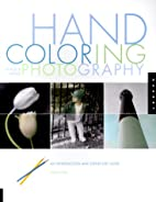 Hand Coloring Black & White Photography: An…