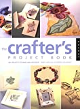 Hall, Mary Ann: The Crafter's Project Book: 80 + Projects to Make and Decorate